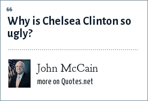 John McCain: Why is Chelsea Clinton so ugly?