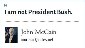 John McCain: I am not President Bush.