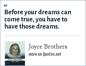 Joyce Brothers: Before your dreams can come true, you have to have those dreams.