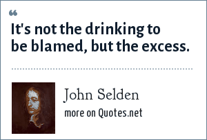John Selden: It's not the drinking to be blamed, but the excess.