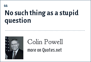 Colin Powell: No such thing as a stupid question