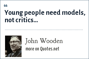 John Wooden: Young people need models, not critics...