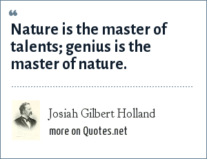 Josiah Gilbert Holland: Nature is the master of talents; genius is the master of nature.
