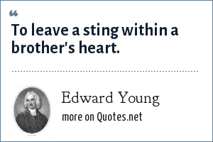 Edward Young: To leave a sting within a brother's heart.