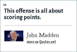 John Madden: This offense is all about scoring points.