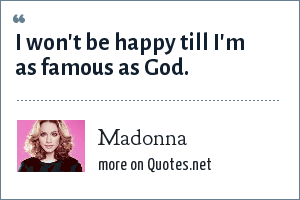 Madonna: I won't be happy till I'm as famous as God.