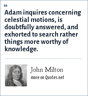 John Milton: Adam inquires concerning celestial motions, is doubtfully answered, and exhorted to search rather things more worthy of knowledge.