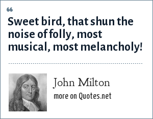 John Milton: Sweet bird, that shun the noise of folly, most musical, most melancholy!