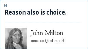 John Milton: Reason also is choice.