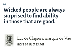 Luc de Clapiers, marquis de Vauvenargues: Wicked people are always surprised to find ability in those that are good.