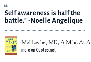 Mel Levine, MD, A Mind At A Time: Self awareness is half the battle.