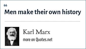 Karl Marx: Men make their own history