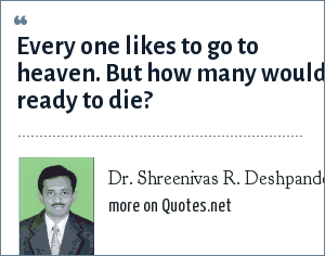 Dr. Shreenivas R. Deshpande: Every one likes to go to heaven. But how many would ready to die?