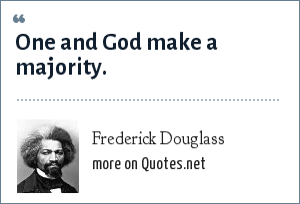 Frederick Douglass: One and God make a majority.