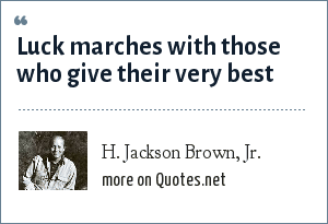 H. Jackson Brown, Jr.: Luck marches with those who give their very best
