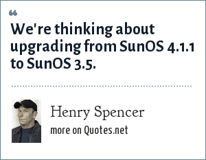 Henry Spencer: We're thinking about upgrading from SunOS 4.1.1 to SunOS 3.5.