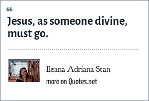 Ileana Adriana Stan: Jesus, as someone divine, must go.