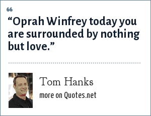 "Tom Hanks: ""Oprah Winfrey today you are surrounded by nothing but love."""