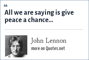 John Lennon: All we are saying is give peace a chance...