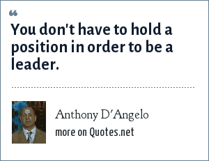 Anthony D'Angelo: You don't have to hold a position in order to be a leader.