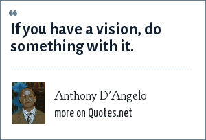 Anthony D'Angelo: If you have a vision, do something with it.