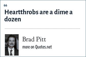 Brad Pitt: Heartthrobs are a dime a dozen