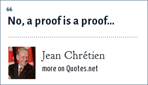 Jean Chrétien: No, a proof is a proof...