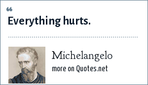Michelangelo: Everything hurts.