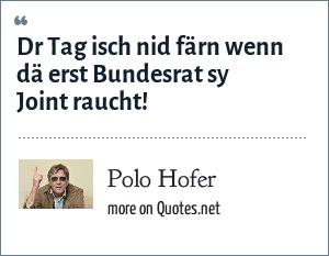 Polo Hofer: Dr Tag isch nid färn wenn dä erst Bundesrat sy Joint raucht!