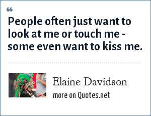 Elaine Davidson: People often just want to look at me or touch me - some even want to kiss me.