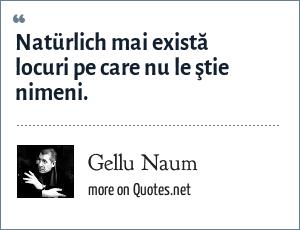 Gellu Naum: Natürlich mai există locuri pe care nu le ştie nimeni.