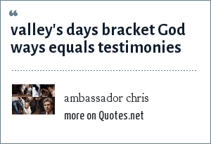 ambassador chris: valley's days bracket God ways equals testimonies