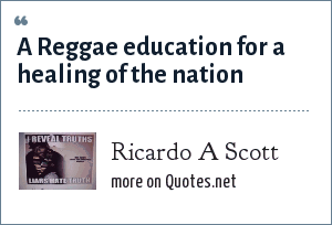 Ricardo A Scott: A Reggae education for a healing of the nation