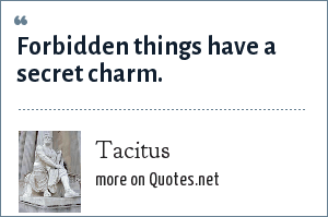 Tacitus: Forbidden things have a secret charm.