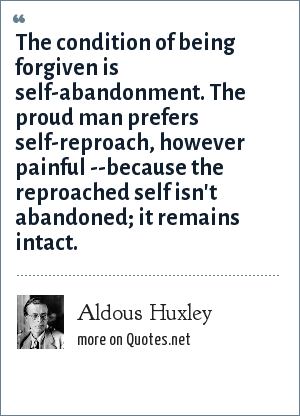 Aldous Huxley: The condition of being forgiven is self ...