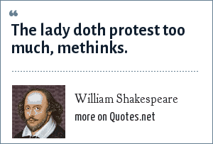 William Shakespeare: The lady doth protest too much, methinks.