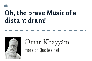 Omar Khayyám: Oh, the brave Music of a distant drum!
