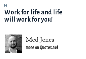Med Jones: Work for life and life will work for you!