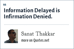 Sanat Thakkar: Information Delayed is Infirmation Denied.