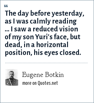 Eugene Botkin: The day before yesterday, as I was calmly reading ... I saw a reduced vision of my son Yuri's face, but dead, in a horizontal position, his eyes closed.