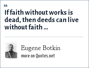 Eugene Botkin: If faith without works is dead, then deeds can live without faith ...