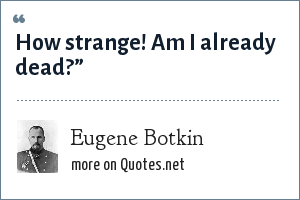 Eugene Botkin: How strange! Am I already dead?""