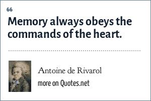 Antoine de Rivarol: Memory always obeys the commands of the heart.