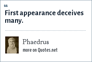 Phaedrus: First appearance deceives many.
