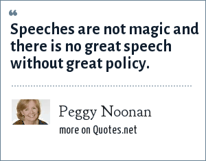 Peggy Noonan: Speeches are not magic and there is no great speech without great policy.