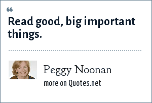Peggy Noonan: Read good, big important things.