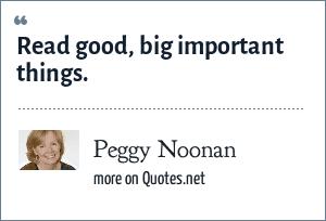 Peggy Noonan: Read good, big important things.