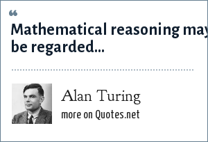 Alan Turing: Mathematical reasoning may be regarded...