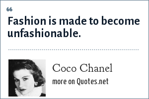 Coco Chanel: Fashion is made to become unfashionable.