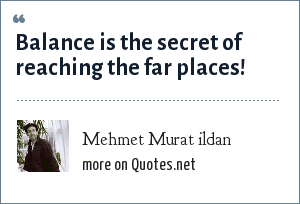 Mehmet Murat ildan: Balance is the secret of reaching the far places!